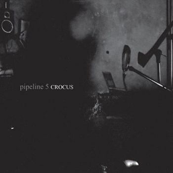 Pipeline 5 // CROCUS (CD)